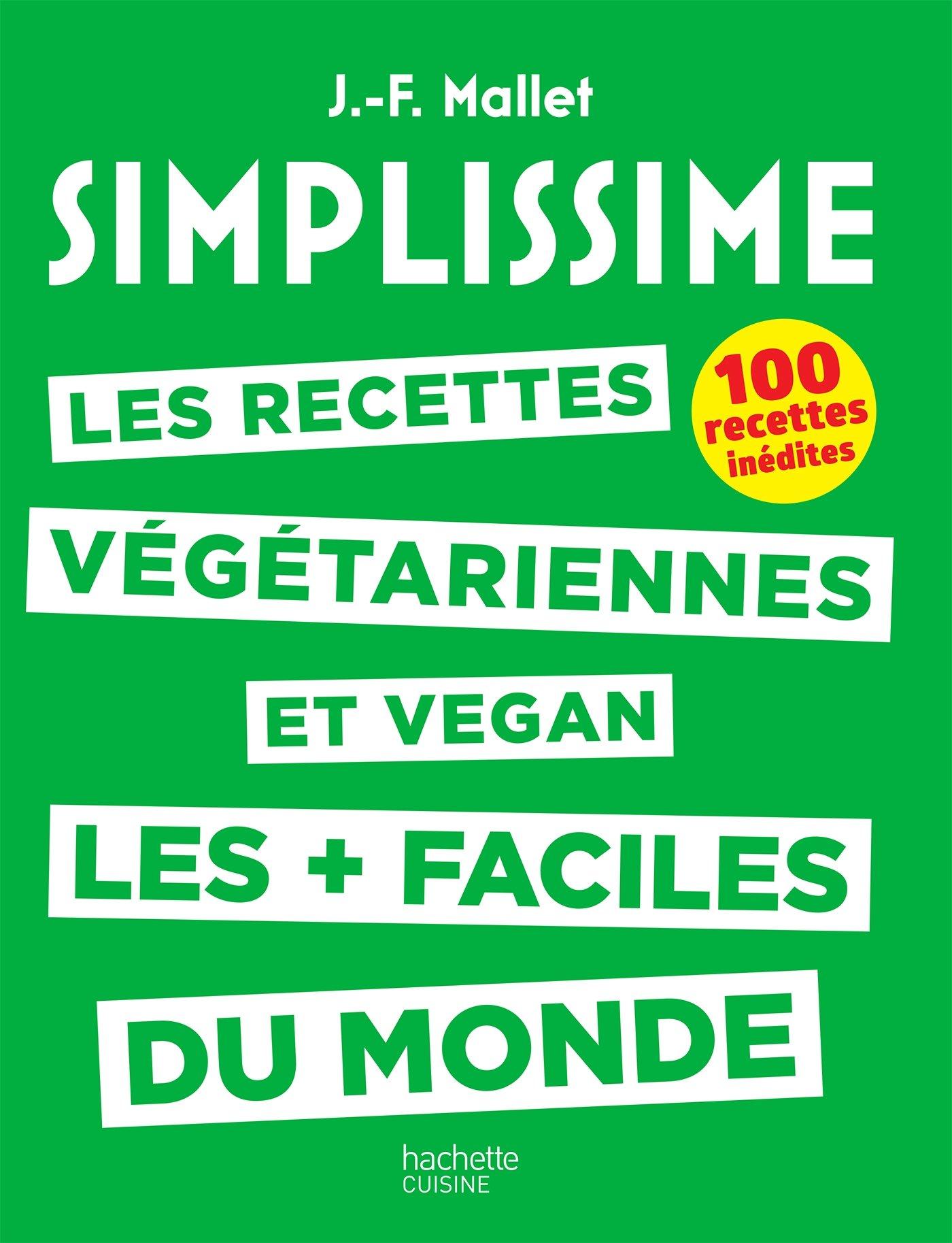 Les recettes végétariennes et vegan les + faciles du monde : 100 recettes inédites