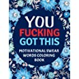 You Fucking Got This : Motivational Swear Words Coloring Book: Swear Word Colouring Books for Adults: Swearing Colouring Book