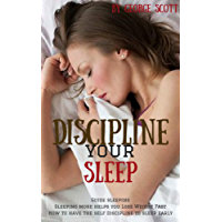 Discipline your sleep: Guide sleeping  Sleeping more helps you Lose Weight Fast How to have the self discipline to sleep early (English Edition)