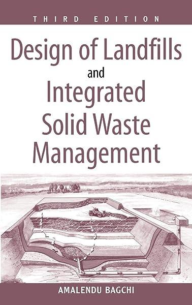 Amazon Com Design Of Landfills And Integrated Solid Waste Management 9780471254997 Bagchi Amalendu Books