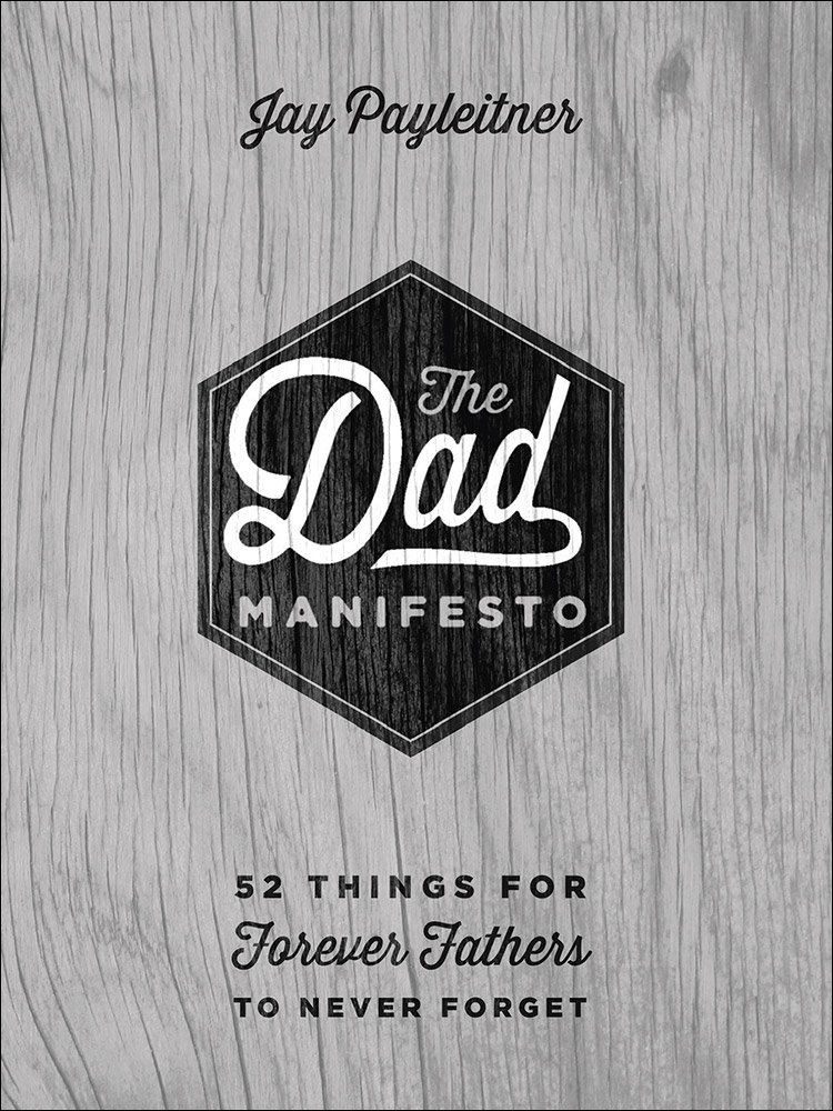 The Dad Manifesto 52 Things For Forever Fathers To Never Forget Payleitner Jay 9780736963602 Amazon Com Books