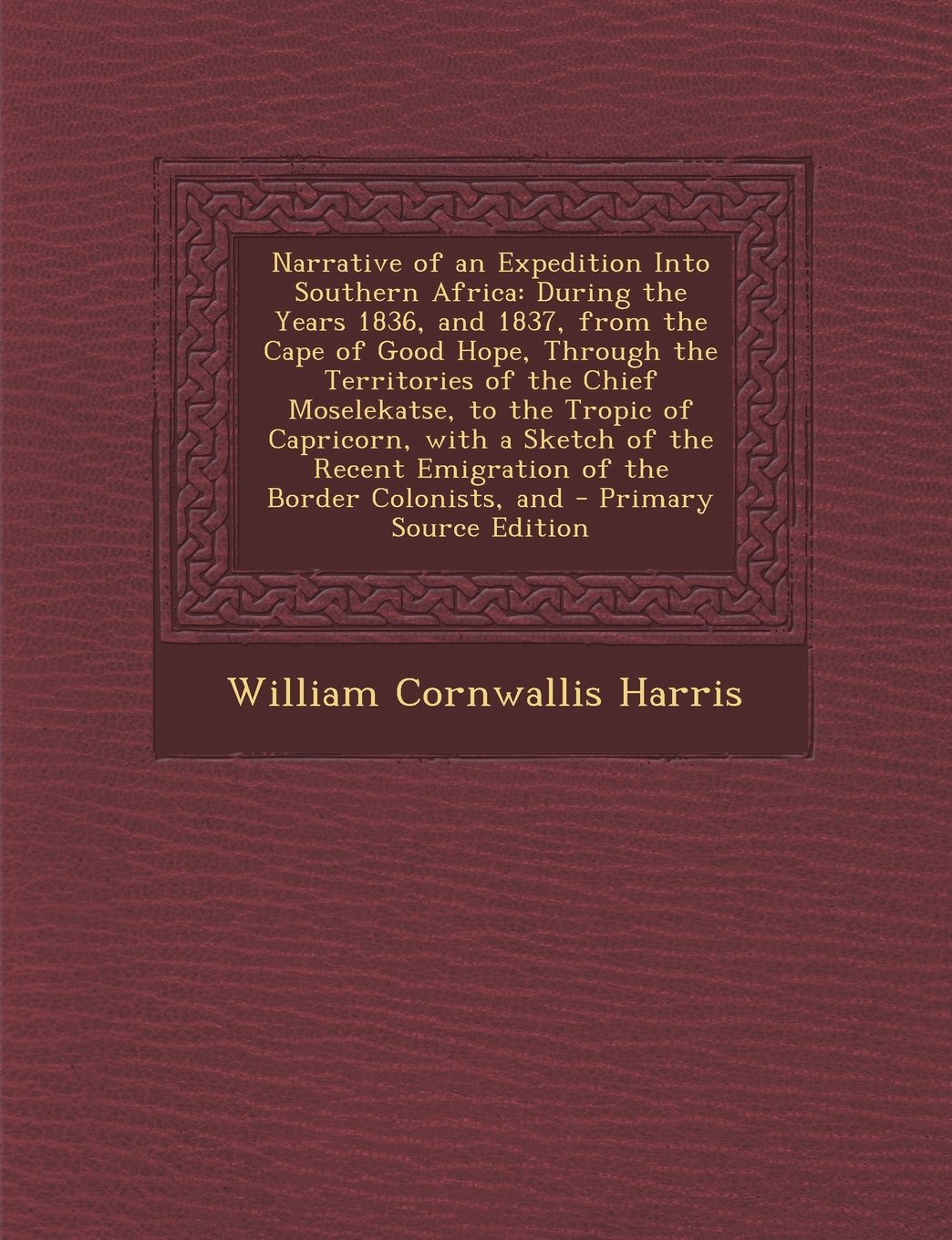 Narrative of an Expedition Into Southern Africa: During the Years 1836, and 1837, from the Cape of Good Hope, Through the Territories of the Chief ... Emigration of the Border Colonists, and pdf