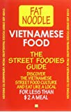 Vietnamese Food. The Street Foodies Guide: Over 600 Street Foods Translated Into English. Eat Like A Local For Less Than $2 A Meal