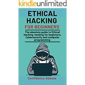 Ethical Hacking For Beginners: The Absolute Guide To Ethical Hacking, Hacking For Beginners, Cybersecurity And Computer…