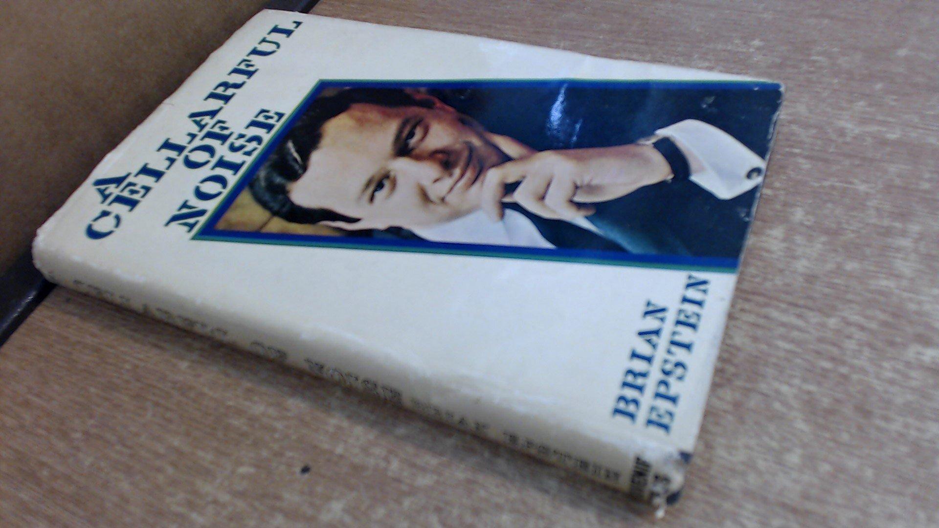 A cellarful of noise: Amazon.co.uk: Brian Epstein: Books