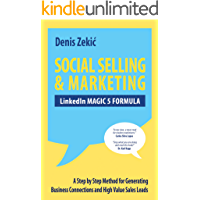 SOCIAL SELLING & MARKETING - LinkedIn MAGIC 5 FORMULA: A Step by Step Method for Generating Business Connections and High Value Sales Leads (English Edition)
