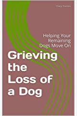 Grieving the Loss of a Dog: Helping Your Remaining Dogs Move On Kindle Edition