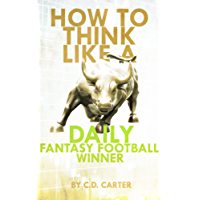 How To Think Like A Daily Fantasy Football Winner: Applying psychological lessons from the poker table and Wall Street to capture a competitive edge in ... fantasy sports marketplace (English Edition)