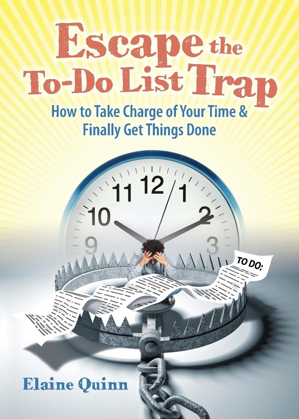 Download Escape the To-Do List Trap: How to Take Charge of Your Time and Finally Get Things Done PDF