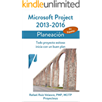 Microsoft Project 2013-2016, Planeación: Todo proyecto exitoso inicia con un buen plan (Administrando Proyectos con Microsoft Project)