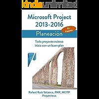 Microsoft Project 2013-2016, Planeación: Todo proyecto exitoso inicia con un buen plan (Administrando Proyectos con Microsoft Project nº 2)