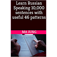 Learn Russian Speaking 10,000 sentences with useful 46 patterns (English Edition)