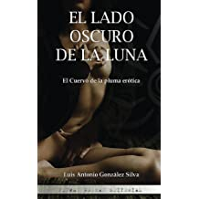 El Cuervo de la pluma erótica: El lado oscuro de la Luna (Spanish Edition) Jul 30, 2016
