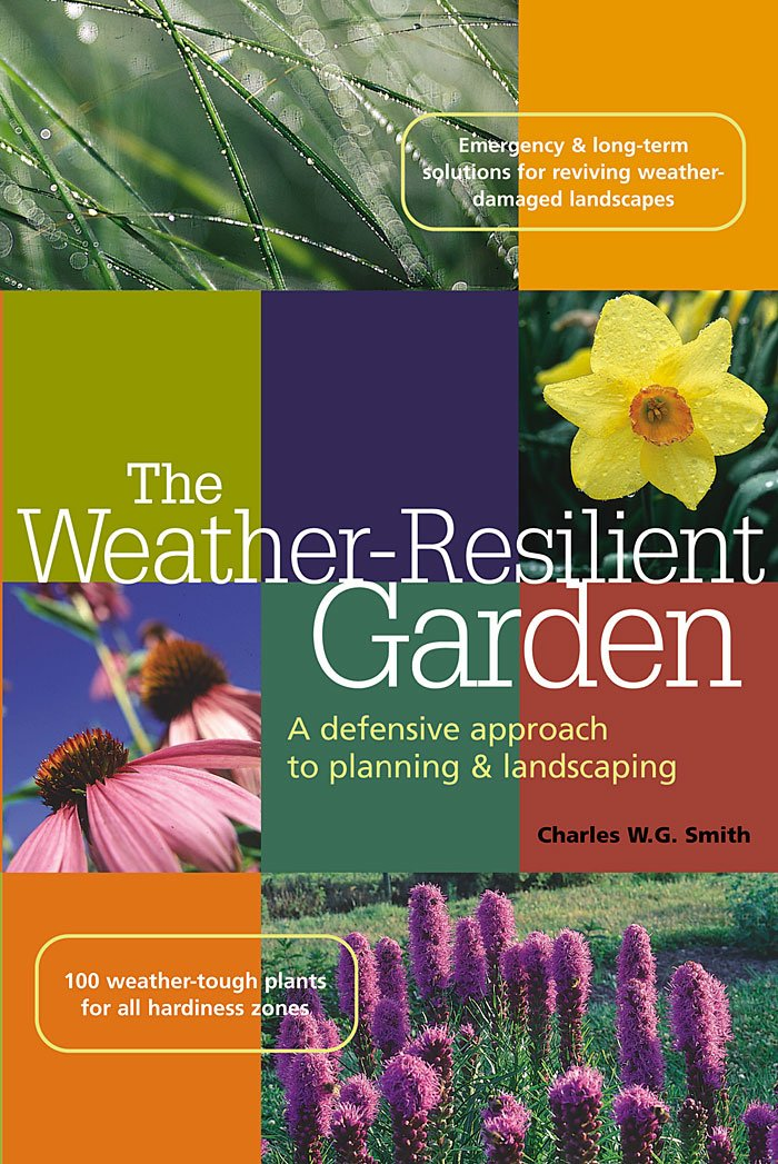 The Weather-Resilient Garden: A Defensive Approach to Planning & Landscaping