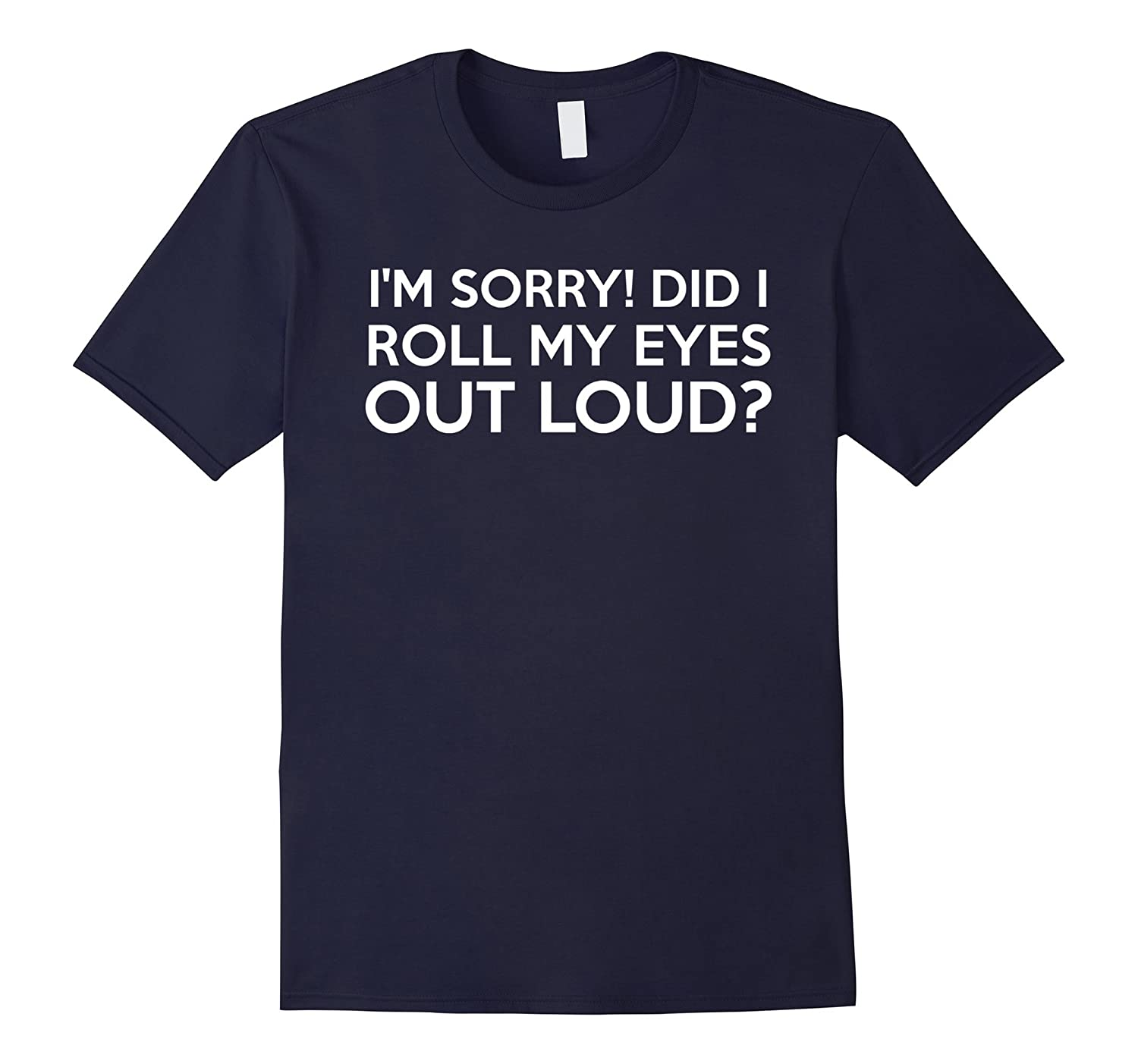Im Sorry Did I Roll My Eyes Out Loud tshirt Funny Gift-TJ