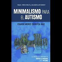MINIMALISMO PARA EL AUTISMO: Cuando menos significa más