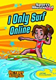 I Only Surf Online (Sports Illustrated Kids Victory School Superstars (Quality))