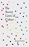 The Secret Lives of Colour: RADIO 4's BOOK OF THE WEEK: RADIO 4's BOOK OF THE WEEK (English Edition)
