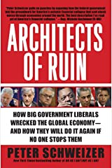 Architects of Ruin: How Big Government Liberals Wrecked the Global Economy-and How They Will Do It Again If No One Stops Them Paperback