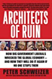 Architects of Ruin: How Big Government Liberals Wrecked the Global Economy-and How They Will Do It Again If No One Stops…