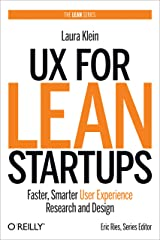 UX for Lean Startups: Faster, Smarter User Experience Research and Design Kindle Edition