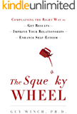The Squeaky Wheel: Complaining the Right Way to Get Results, Improve Your Relationships, and Enhance Self-Esteem (English Edition)
