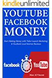 YouTube Facebook Money: Start Making Money with Video Launch Marketing & Facebook Local Internet Business