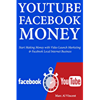YouTube Facebook Money: Start Making Money with Video Launch Marketing & Facebook Local Internet Business (English Edition)