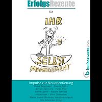 Erfolgsrezepte für Ihr Selbstmanagement: Impulse zur Neuorientierung (German Edition)