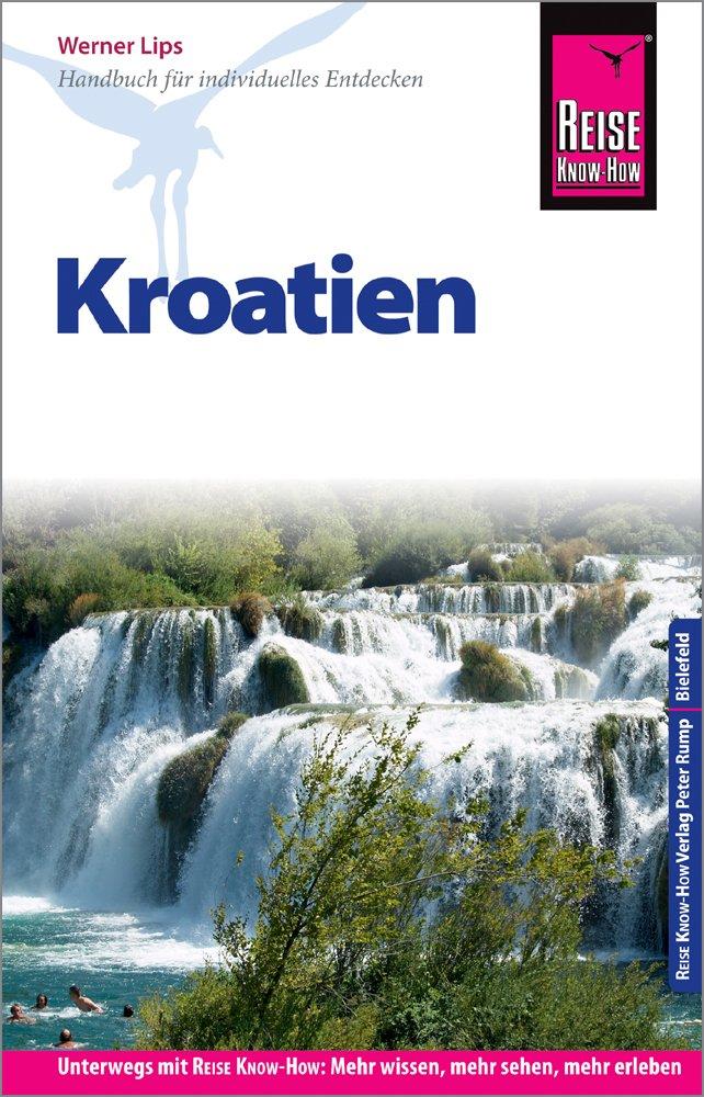 Reise Know-How Reiseführer Kroatien Taschenbuch – 9. Juli 2018 Werner Lips 3831730423 Kroatien / Reiseführer Reisebeschreibung