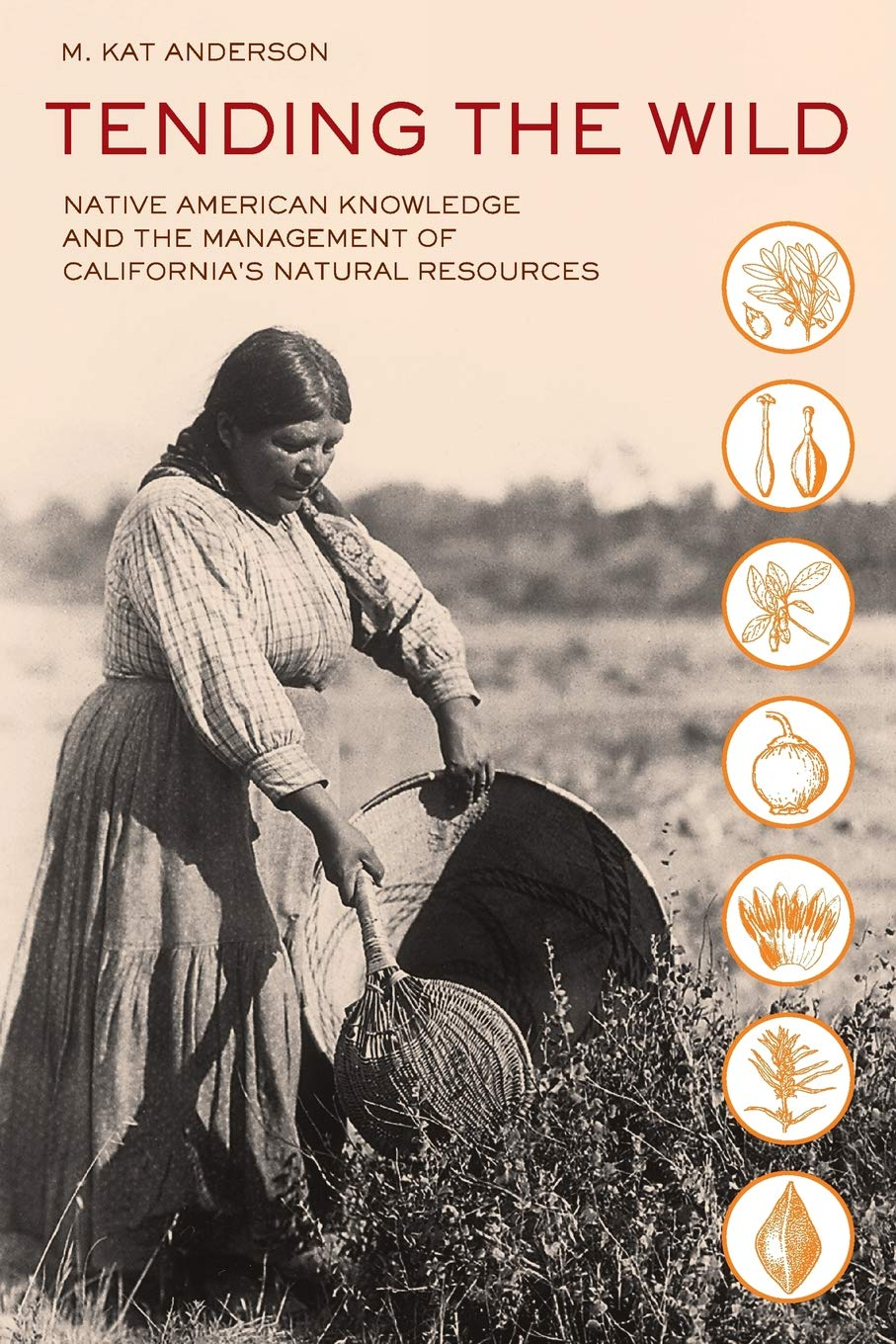 Tending the Wild: Native American Knowledge and the Management of ...