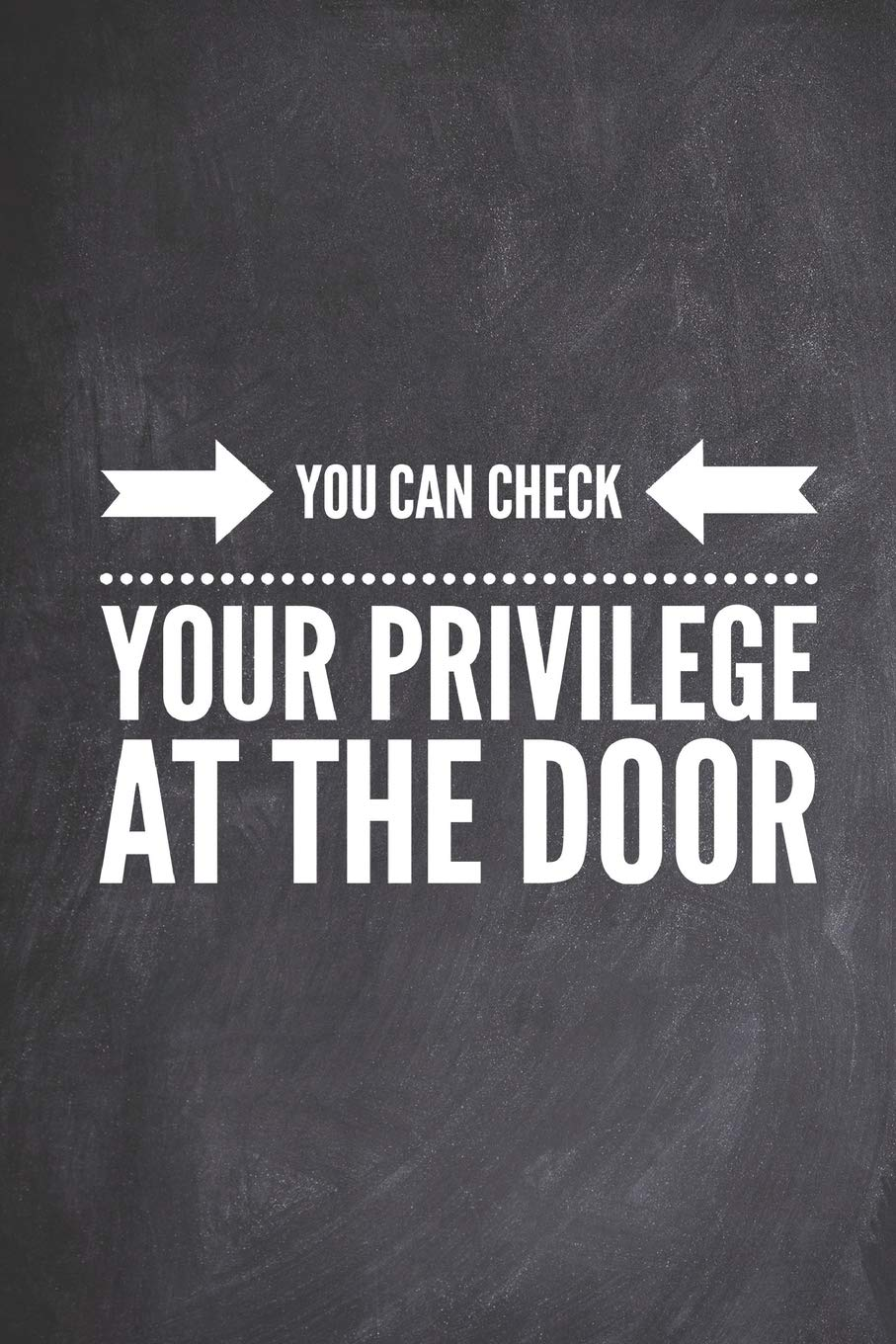 You Can Check Your Privilege At The Door - Funny Journal: Amazon ...