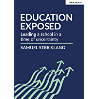 Education Exposed: Leading a school in a time of uncertainty (English Edition)