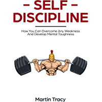Self-Discipline: How You Can Overcome Any Weakness and Develop Mental Toughness. Understanding the Secrets of Training For Sports and How to Build Daily ... Habits and Skills For Life (English Edition)
