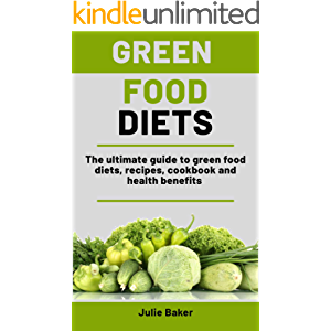 Green Foods Diets: The ultimate guide to green food diets, recipes, cookbook and health benefits