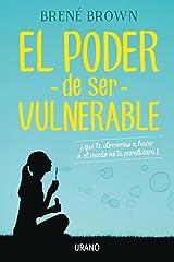 El poder de ser vulnerable: ¿Qué te atreverías a hacer si el miedo no te paralizara? (Crecimiento personal) (Spanish Edition) Kindle Edition