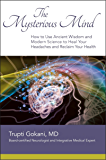The Mysterious Mind: How to Use Ancient Wisdom and Modern Science to Heal Your Headaches and Reclaim Your Health