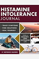 Histamine Intolerance Journal: Track Symptoms, Find Solutions, Heal Yourself - Your Ultimate Personalised Histamine Tracking Journal / Diary (The Histamine Intolerance Series Book 3) Kindle Edition
