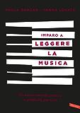 Imparo a leggere la musica: Un nuovo metodo, pratico e graduale, per tutti