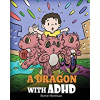 A Dragon With ADHD: A Children's Story About ADHD. A Cute Book to Help Kids Get Organized, Focus, and Succeed. (My…