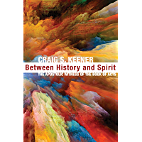 Between History and Spirit: The Apostolic Witness of the Book of Acts