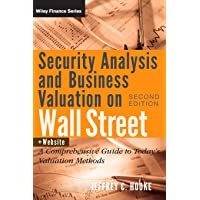 Security Analysis and Business Valuation on Wall Street: A Comprehensive Guide to Today′s Valuation Methods + Companion Web Site (Wiley Finance)