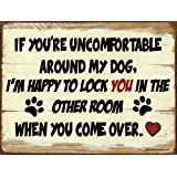 Funny Dog Signs ~ If You're Uncomfortable Around My dog~ Metal 9 x 12 inches ~ USA Made ~ Dog Lover, Walker, Sitter, Veterinarian, Groomer, Doggie Daycare, Decor & Gifts (RK1012HP_9x12)