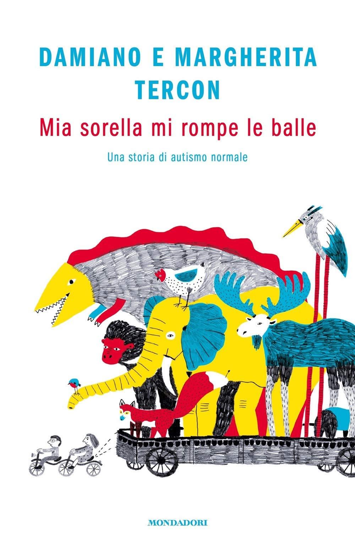 Mia sorella mi rompe le balle. Una storia di autismo normale: Amazon.it:  Tercon, Damiano, Tercon, Margherita: Libri