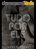Tudo por ele (Portuguese Edition)