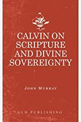 Calvin on Scripture and Divine Sovereignty Kindle Edition