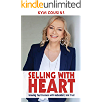 Selling With Heart: Growing Your Business With Authenticity and Trust