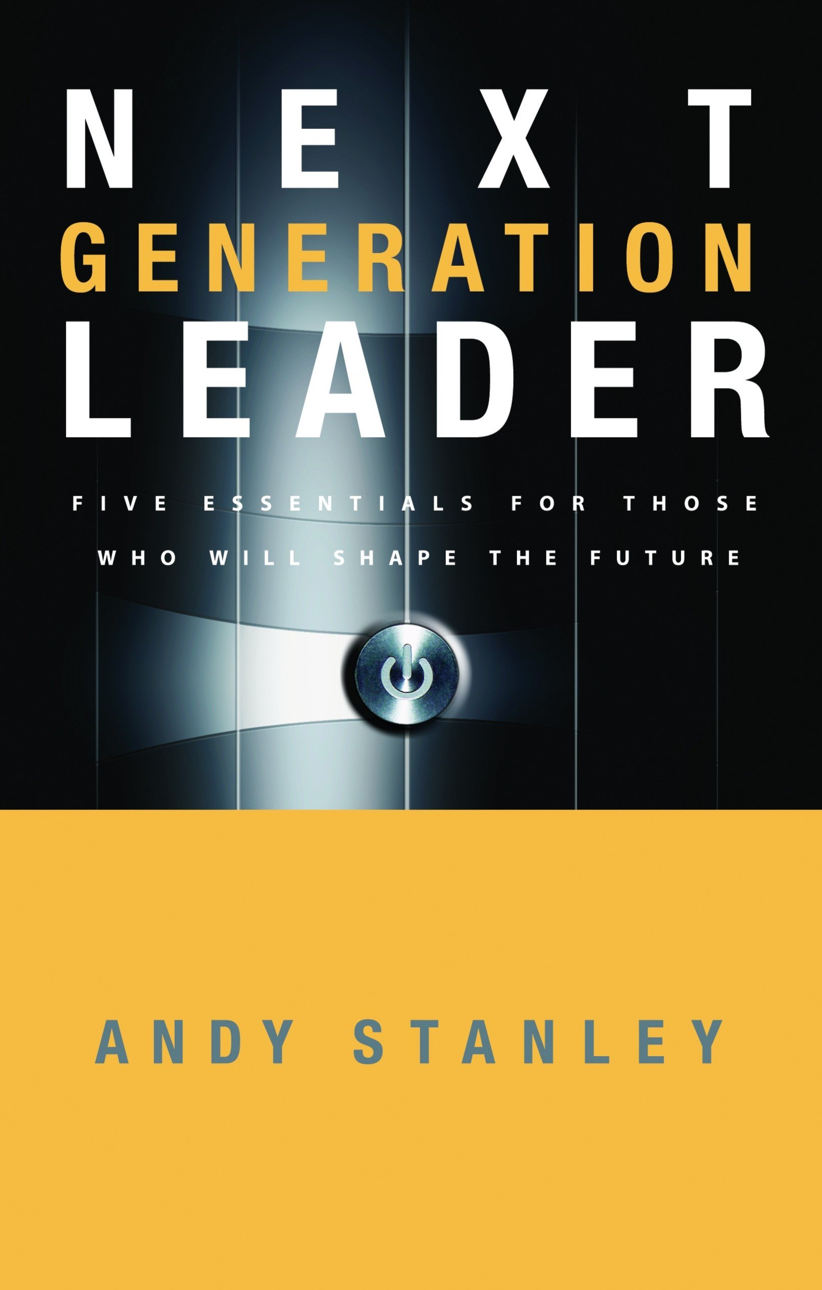 Next Generation Leader: 5 Essentials for Those Who Will Shape the Future:  Andy Stanley: 9781590525395: Amazon.com: Books