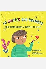 LA AMISTAD QUE NECESITO: COMO DARME BONDAD Y CARIÑO A MI MISMO Kindle Edition