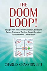 The DOOM LOOP! Straight Talk about Job Frustration, Boredom, Career Crises and Tactical Career Decisions from the Doom Loop Creator. Paperback